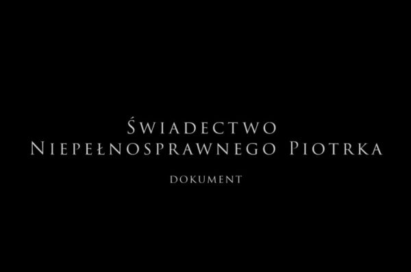 Świadectwo Niepełnosprawnego Piotrka – film dokumentalny